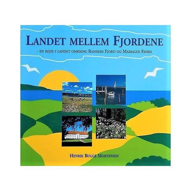 Landet mellem fjordene - en rejse i landet omkring Randers Fjord og Mariager Fjord