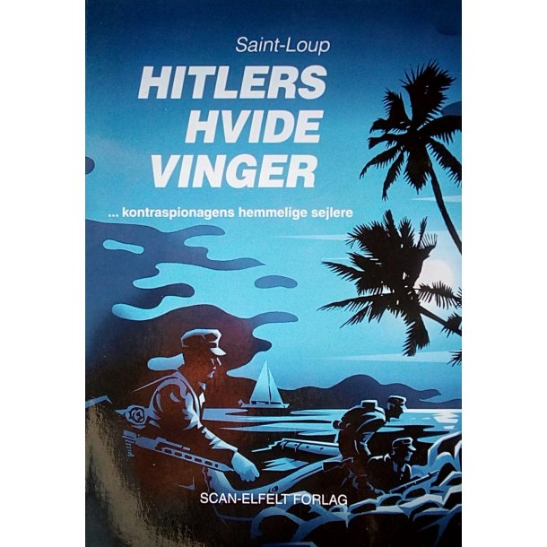 Hitlers hvide vinger - kontraspionagens hemmelige sejlere